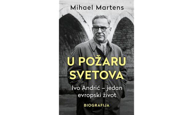 Mihael Martens: U požaru svetova – Ivo Andrić – jedan evropski život